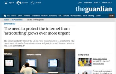 http://www.guardian.co.uk/environment/georgemonbiot/2011/feb/23/need-to-protect-internet-from-astroturfing