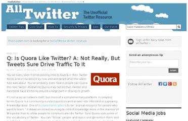 http://www.mediabistro.com/alltwitter/q-is-quora-like-twitter-a-not-really-but-tweets-sure-drive-traffic-to-it_b3657#more-3657