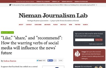 http://www.niemanlab.org/2011/02/like-share-and-recommend-how-the-warring-verbs-of-social-media-will-influence-the-news-future/