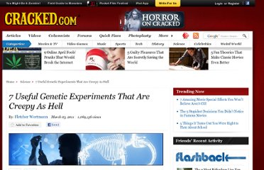 http://www.cracked.com/article_19041_7-useful-genetic-experiments-that-are-creepy-as-hell.html