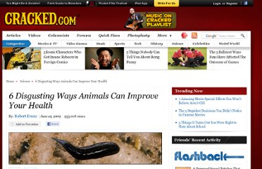 http://www.cracked.com/article_17446_6-disgusting-ways-animals-can-improve-your-health.html
