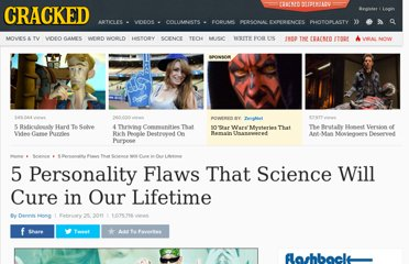 http://www.cracked.com/article_19040_5-personality-flaws-that-science-will-cure-in-our-lifetime.html