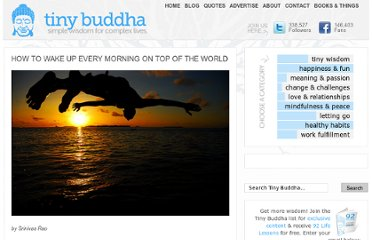 http://tinybuddha.com/blog/how-to-wake-up-every-morning-on-top-of-the-world/