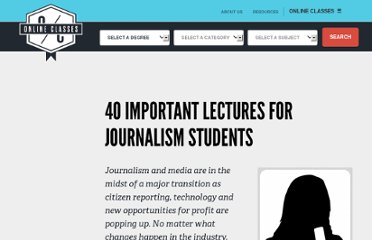 http://www.onlineclasses.org/2011/03/08/40-important-lectures-for-journalism-students/