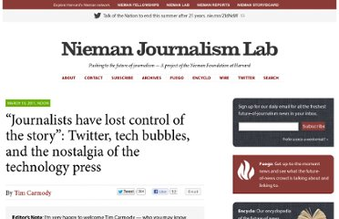 http://www.niemanlab.org/2011/03/journalists-have-lost-control-of-the-story-twitter-tech-bubbles-and-the-nostalgia-of-the-technology-press/