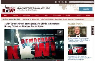 http://www.democracynow.org/2011/3/11/massive_earthquake_rocks_japan_triggering_tsunamis