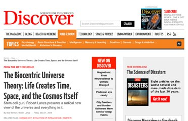 http://discovermagazine.com/2009/may/01-the-biocentric-universe-life-creates-time-space-cosmos