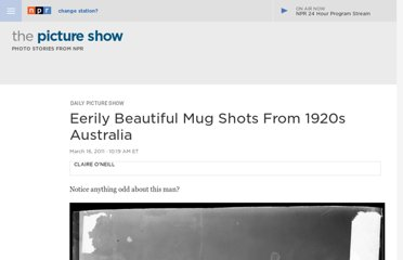http://www.npr.org/blogs/pictureshow/2011/03/16/134560009/eerily-beautiful-1920s-australian-mugshots