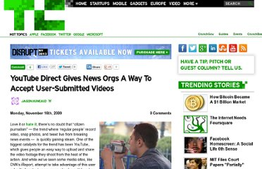 http://techcrunch.com/2009/11/16/youtube-direct-gives-news-orgs-a-way-to-accept-user-submitted-videos/