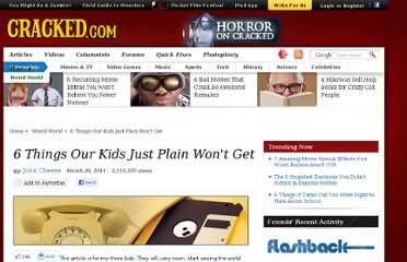 http://www.cracked.com/article_19109_6-things-our-kids-just-plain-wont-get.html
