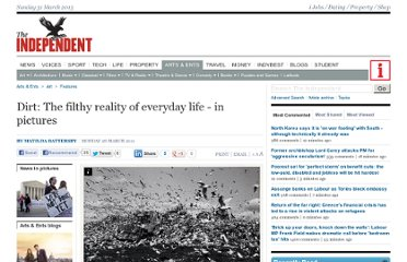 http://www.independent.co.uk/arts-entertainment/art/features/dirt-the-filthy-reality-of-everyday-life--in-pictures-2255207.html