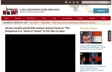 http://www.democracynow.org/2011/3/31/jeremy_scahill_and_ex_dia_analyst