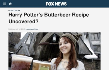 http://www.foxnews.com/leisure/2010/07/02/harry-potters-butterbeer-recipe-uncovered/
