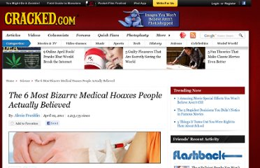 http://www.cracked.com/article_19027_the-6-most-bizarre-medical-hoaxes-people-actually-believed.html