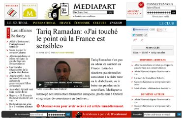 http://www.mediapart.fr/journal/culture-idees/010411/tariq-ramadan-jai-touche-le-point-ou-la-france-est-sensible?page_article=3