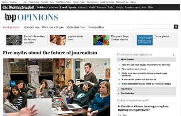 http://www.washingtonpost.com/opinions/five-myths-about-the-future-of-journalism/2011/04/05/AF5UxiuC_story.html