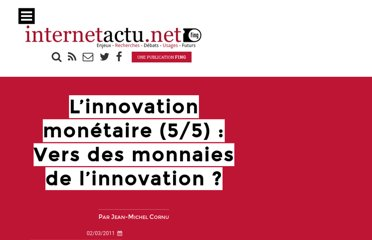 http://www.internetactu.net/2011/03/02/linnovation-monetaire-55-vers-des-monnaies-de-l%e2%80%99innovation%c2%a0/