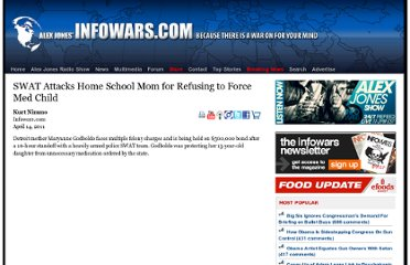 http://www.infowars.com/swat-attacks-home-school-mom-for-refusing-to-force-med-child/