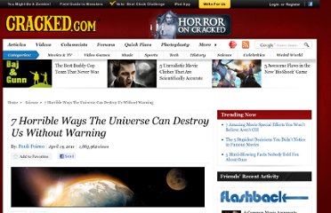 http://www.cracked.com/article_19117_7-horrible-ways-universe-can-destroy-us-without-warning.html