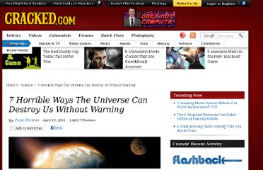 http://www.cracked.com/article_19117_7-horrible-ways-universe-can-destroy-us-without-warning_p2.html