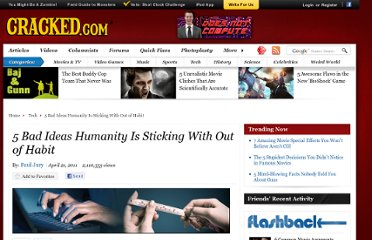 http://www.cracked.com/article_19151_5-bad-ideas-humanity-sticking-with-out-habit.html