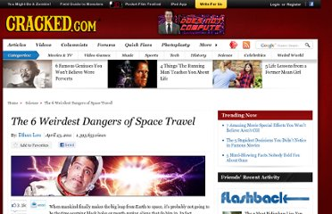 http://www.cracked.com/article_19158_the-6-weirdest-dangers-space-travel.html