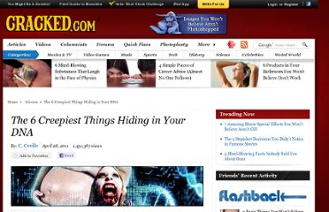 http://www.cracked.com/article_19161_the-6-creepiest-things-hiding-in-your-dna.html