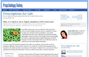http://www.psychologytoday.com/blog/prescriptions-life/201008/why-it-s-hard-be-highly-sensitive-hsp-introvert