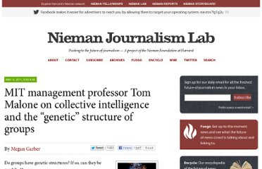 http://www.niemanlab.org/2011/05/mit-management-professor-tom-malone-on-collective-intelligence-and-the-genetic-structure-of-groups/