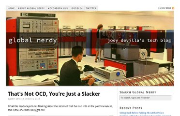 http://www.globalnerdy.com/2011/05/04/thats-not-ocd-youre-just-a-slacker/