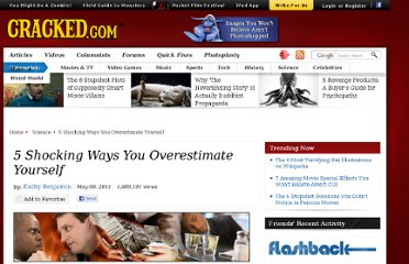 http://www.cracked.com/article_19177_5-shocking-ways-you-overestimate-yourself.html