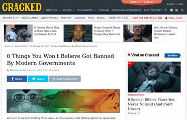 http://www.cracked.com/article_19192_6-things-you-wonE28099t-believe-got-banned-by-modern-governments.html