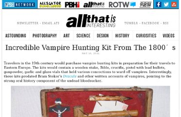 http://all-that-is-interesting.com/post/5507639243/incredible-vampire-hunting-kit-from-the-1800s