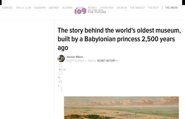 http://io9.com/5805358/the-story-behind-the-worlds-oldest-museum-built-by-a-babylonian-princess-2500-years-ago