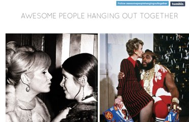 http://awesomepeoplehangingouttogether.tumblr.com/