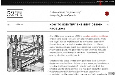 http://52weeksofux.com/post/6069568681/how-to-identify-the-best-design-problems