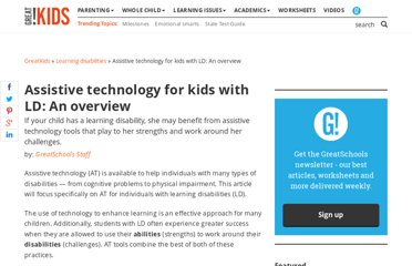 http://www.greatschools.org/special-education/assistive-technology/702-assistive-technology-for-kids-with-learning-disabilities-an-overview.gs