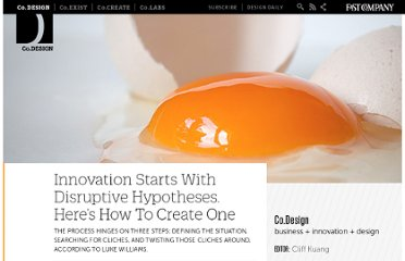 http://www.fastcodesign.com/1663970/innovation-starts-with-disruptive-hypotheses-heres-how-to-create-one