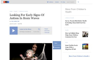 http://www.npr.org/2011/06/02/136882002/looking-for-early-signs-of-autism-in-brain-waves
