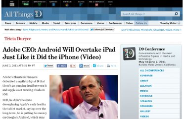 http://allthingsd.com/20110602/adobe-ceo-android-will-overtake-ipad-just-like-it-did-the-iphone-video/
