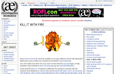 http://encyclopediadramatica.ch/KILL_IT_WITH_FIRE