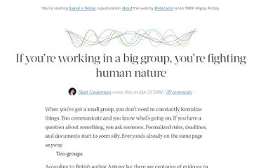 http://37signals.com/svn/posts/995-if-youre-working-in-a-big-group-youre-fighting-human-nature