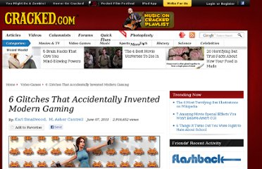 http://www.cracked.com/article_19262_6-glitches-that-accidentally-invented-modern-gaming.html