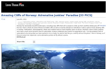 http://www.lovethesepics.com/2011/06/amazing-cliffs-of-norway-adrenaline-junkies-paradise-33-pics/