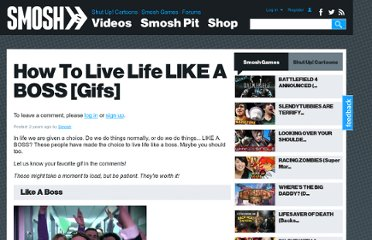 http://www.smosh.com/smosh-pit/photos/how-live-life-boss-gifs