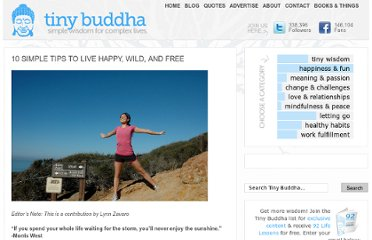 http://tinybuddha.com/blog/10-simple-tips-to-live-happy-wild-and-free/