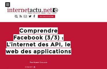 http://www.internetactu.net/2011/06/21/comprendre-facebook-33-linternet-des-api-le-web-des-applications/