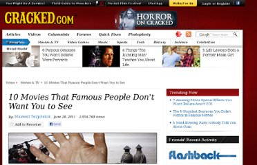 http://www.cracked.com/article_19287_10-movies-that-famous-people-dont-want-you-to-see.html