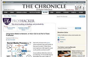 http://chronicle.com/blogs/profhacker/using-social-media-to-network-or-how-i-got-to-be-part-of-team-profhacker/22726