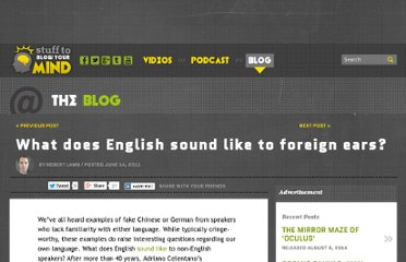 http://blogs.howstuffworks.com/2011/06/14/what-does-english-sound-like-to-foreign-ears/